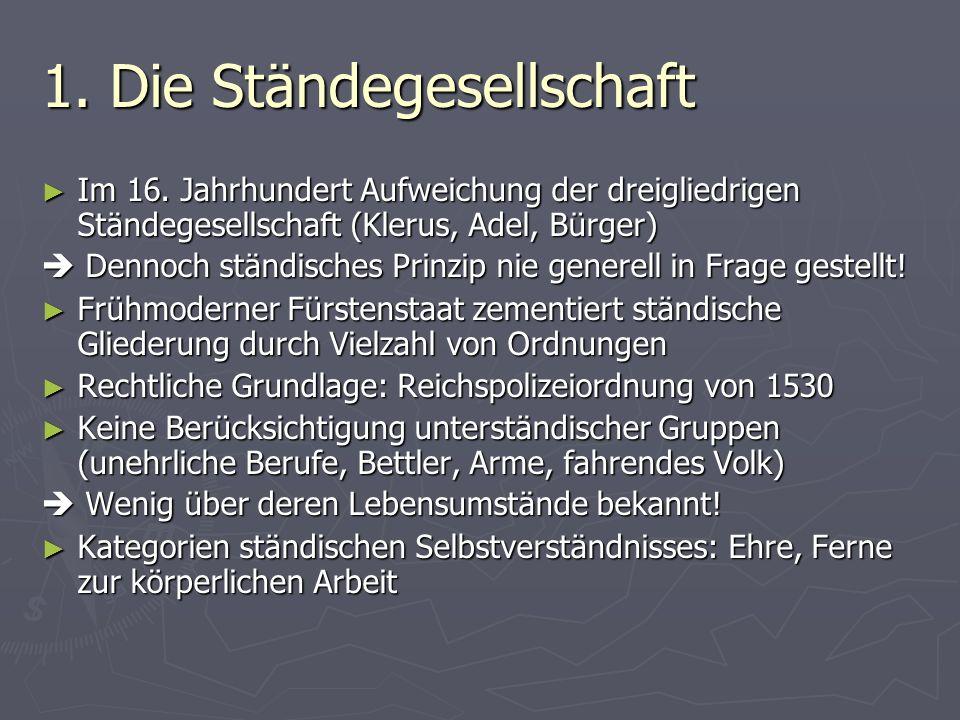1. Die Ständegesellschaft Im 16. Jahrhundert Aufweichung der dreigliedrigen Ständegesellschaft (Klerus, Adel, Bürger) Im 16. Jahrhundert Aufweichung d