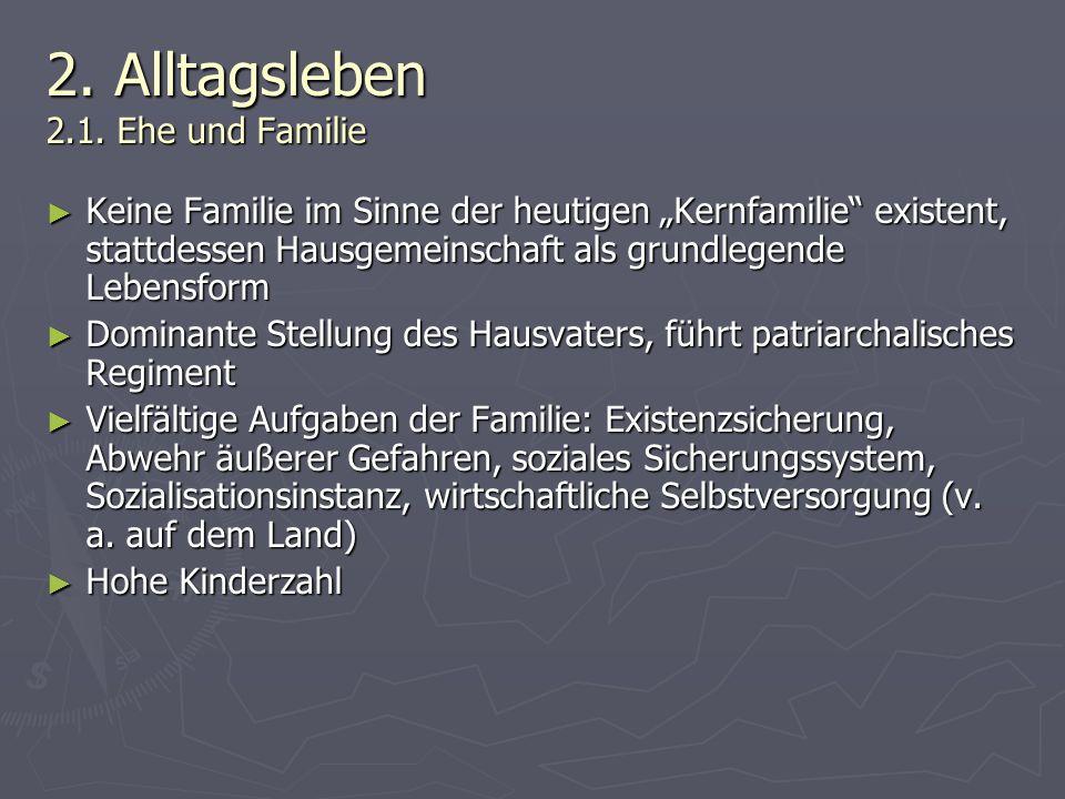 2. Alltagsleben 2.1. Ehe und Familie Keine Familie im Sinne der heutigen Kernfamilie existent, stattdessen Hausgemeinschaft als grundlegende Lebensfor