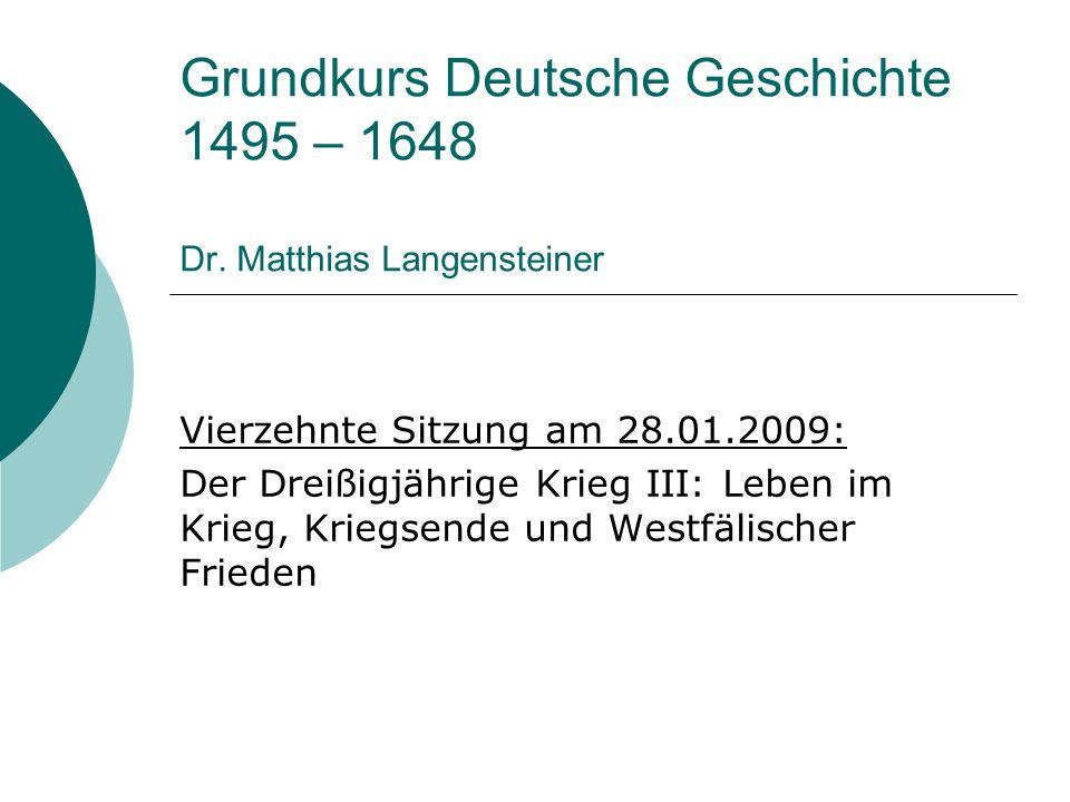 Grundkurs Deutsche Geschichte 1495 – 1648 Dr. Matthias Langensteiner Vierzehnte Sitzung am 28.01.2009: Der Dreißigjährige Krieg III: Leben im Krieg, K