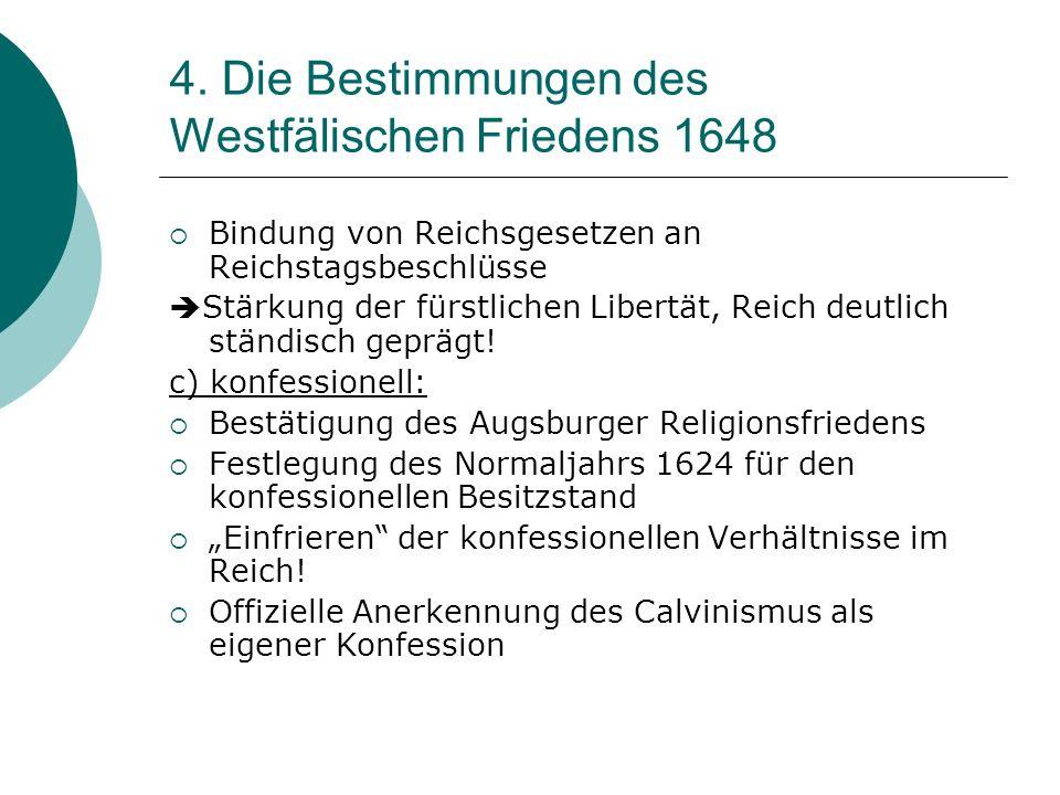 4. Die Bestimmungen des Westfälischen Friedens 1648 Bindung von Reichsgesetzen an Reichstagsbeschlüsse Stärkung der fürstlichen Libertät, Reich deutli