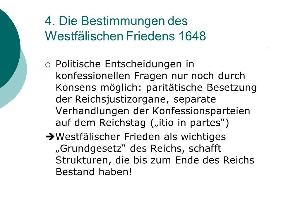 4. Die Bestimmungen des Westfälischen Friedens 1648 Politische Entscheidungen in konfessionellen Fragen nur noch durch Konsens möglich: paritätische B