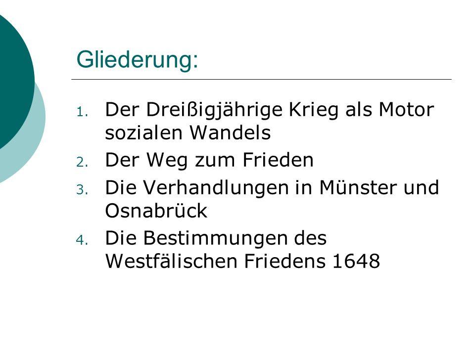 Gliederung: 1. Der Dreißigjährige Krieg als Motor sozialen Wandels 2. Der Weg zum Frieden 3. Die Verhandlungen in Münster und Osnabrück 4. Die Bestimm