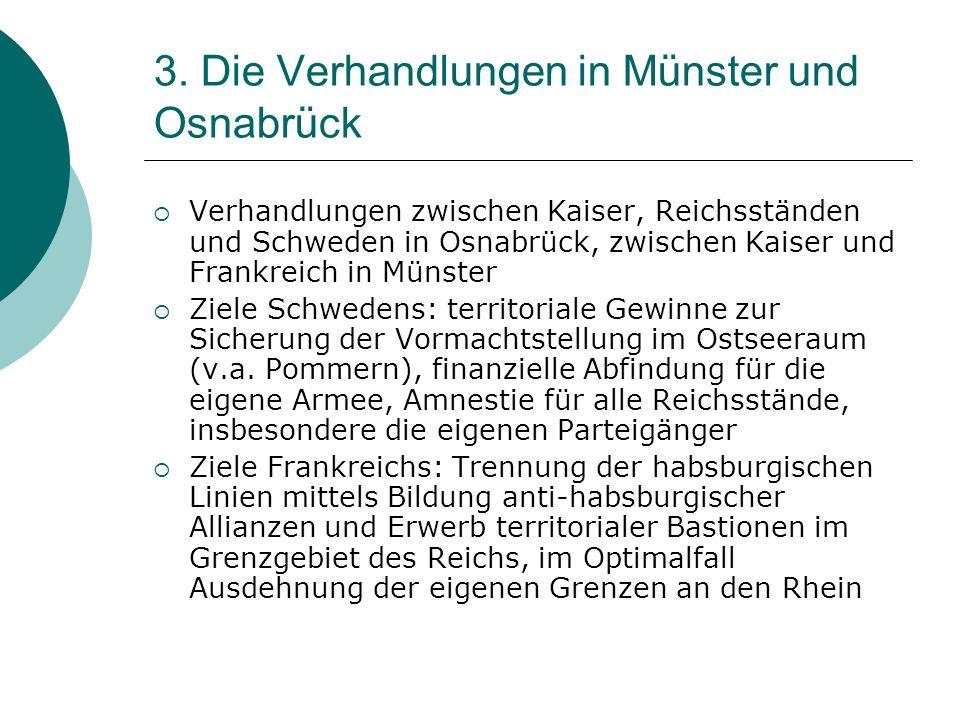 3. Die Verhandlungen in Münster und Osnabrück Verhandlungen zwischen Kaiser, Reichsständen und Schweden in Osnabrück, zwischen Kaiser und Frankreich i