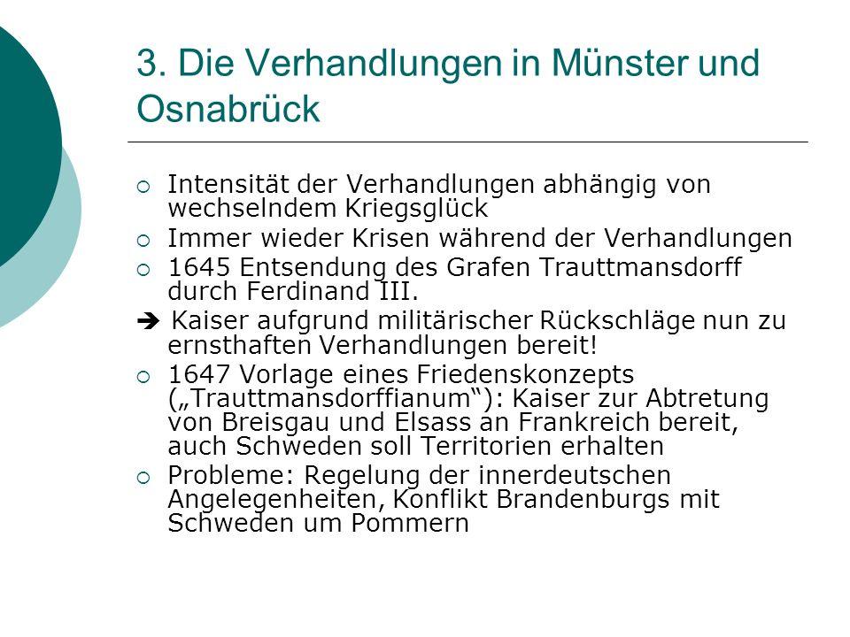 3. Die Verhandlungen in Münster und Osnabrück Intensität der Verhandlungen abhängig von wechselndem Kriegsglück Immer wieder Krisen während der Verhan