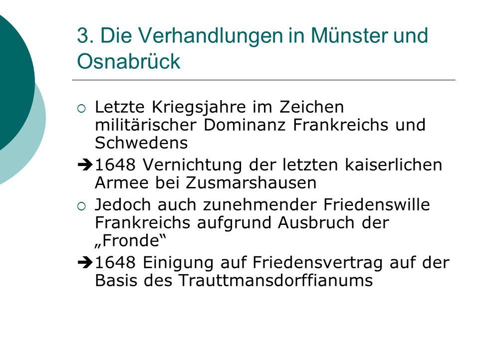 3. Die Verhandlungen in Münster und Osnabrück Letzte Kriegsjahre im Zeichen militärischer Dominanz Frankreichs und Schwedens 1648 Vernichtung der letz