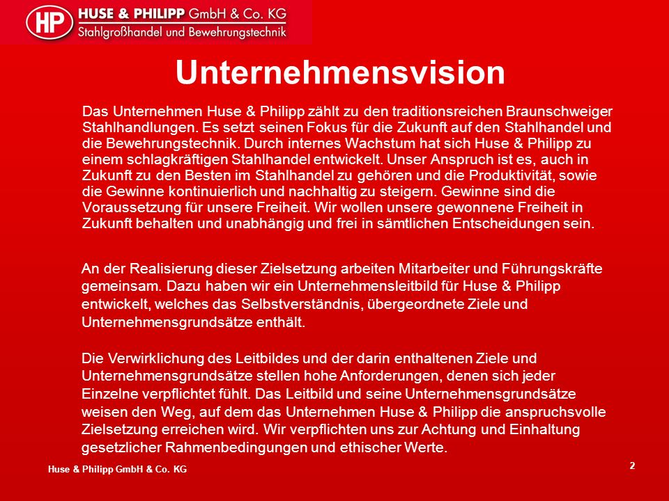 Huse & Philipp GmbH & Co. KG 2 Unternehmensvision Das Unternehmen Huse & Philipp zählt zu den traditionsreichen Braunschweiger Stahlhandlungen. Es set