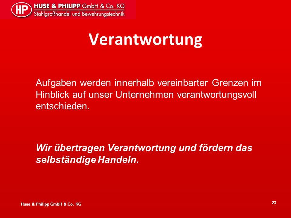 Huse & Philipp GmbH & Co. KG 23 Verantwortung Aufgaben werden innerhalb vereinbarter Grenzen im Hinblick auf unser Unternehmen verantwortungsvoll ents
