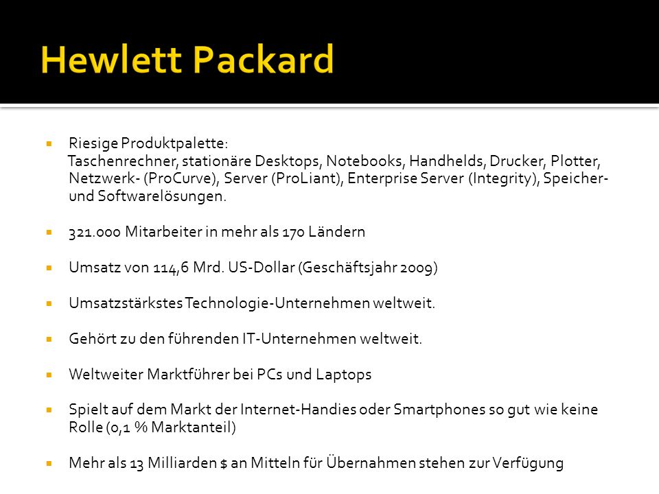 Riesige Produktpalette: Taschenrechner, stationäre Desktops, Notebooks, Handhelds, Drucker, Plotter, Netzwerk- (ProCurve), Server (ProLiant), Enterpri