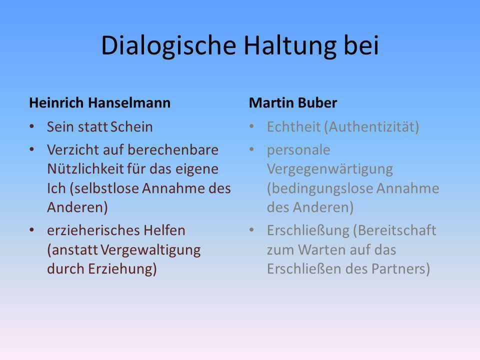 Dialogische Haltung bei Heinrich Hanselmann Sein statt Schein Verzicht auf berechenbare Nützlichkeit für das eigene Ich (selbstlose Annahme des Andere