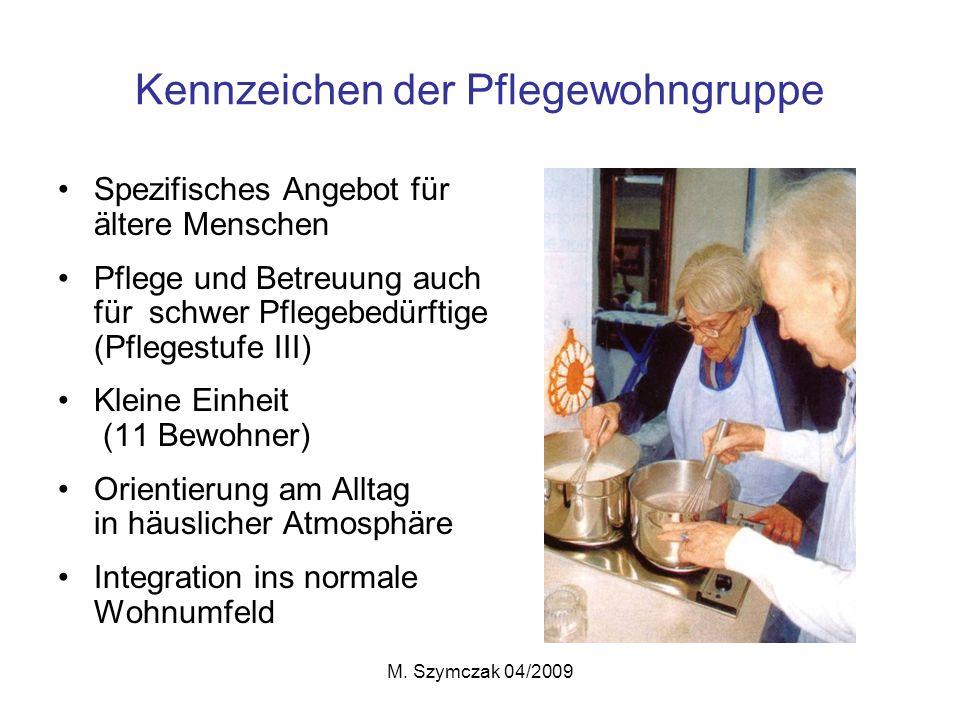 M. Szymczak 04/2009 Kennzeichen der Pflegewohngruppe Spezifisches Angebot für ältere Menschen Pflege und Betreuung auch für schwer Pflegebedürftige (P