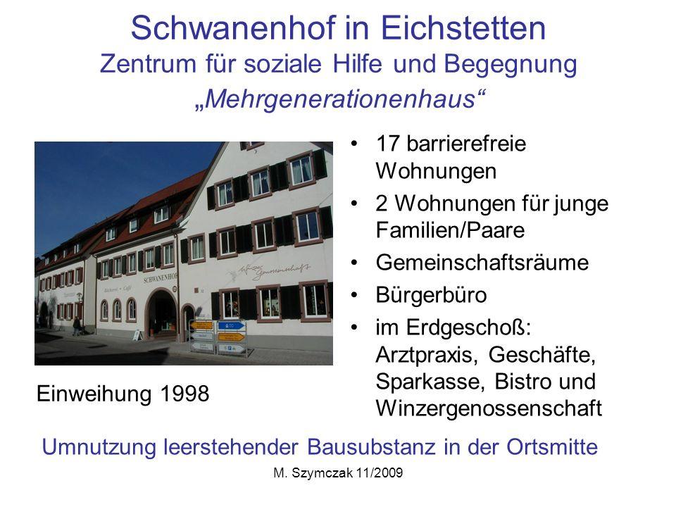M. Szymczak 11/2009 Schwanenhof in Eichstetten Zentrum für soziale Hilfe und Begegnung Mehrgenerationenhaus 17 barrierefreie Wohnungen 2 Wohnungen für