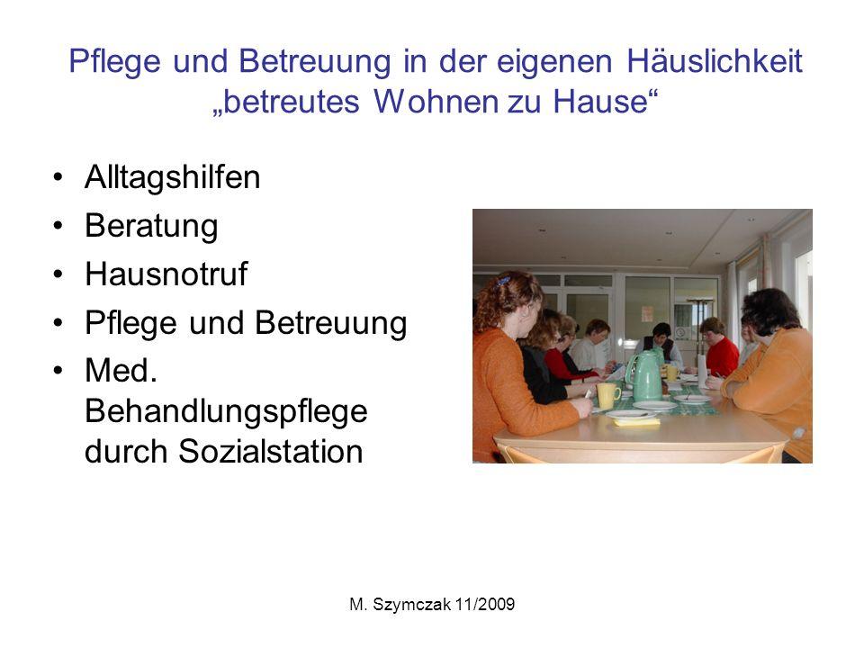 M. Szymczak 11/2009 Pflege und Betreuung in der eigenen Häuslichkeit betreutes Wohnen zu Hause Alltagshilfen Beratung Hausnotruf Pflege und Betreuung