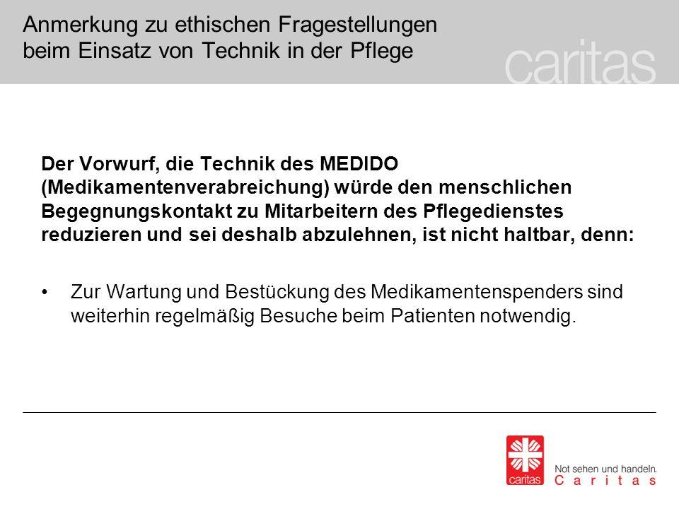 Anmerkung zu ethischen Fragestellungen beim Einsatz von Technik in der Pflege Der Vorwurf, die Technik des MEDIDO (Medikamentenverabreichung) würde de
