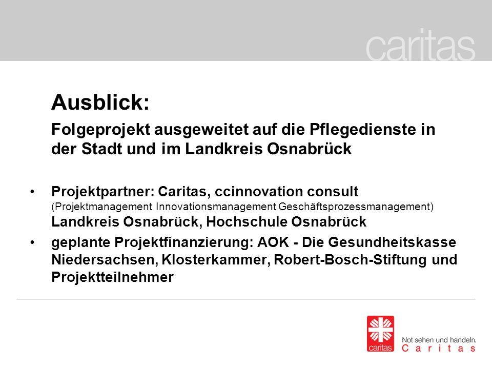 Ausblick: Folgeprojekt ausgeweitet auf die Pflegedienste in der Stadt und im Landkreis Osnabrück Projektpartner: Caritas, ccinnovation consult (Projek