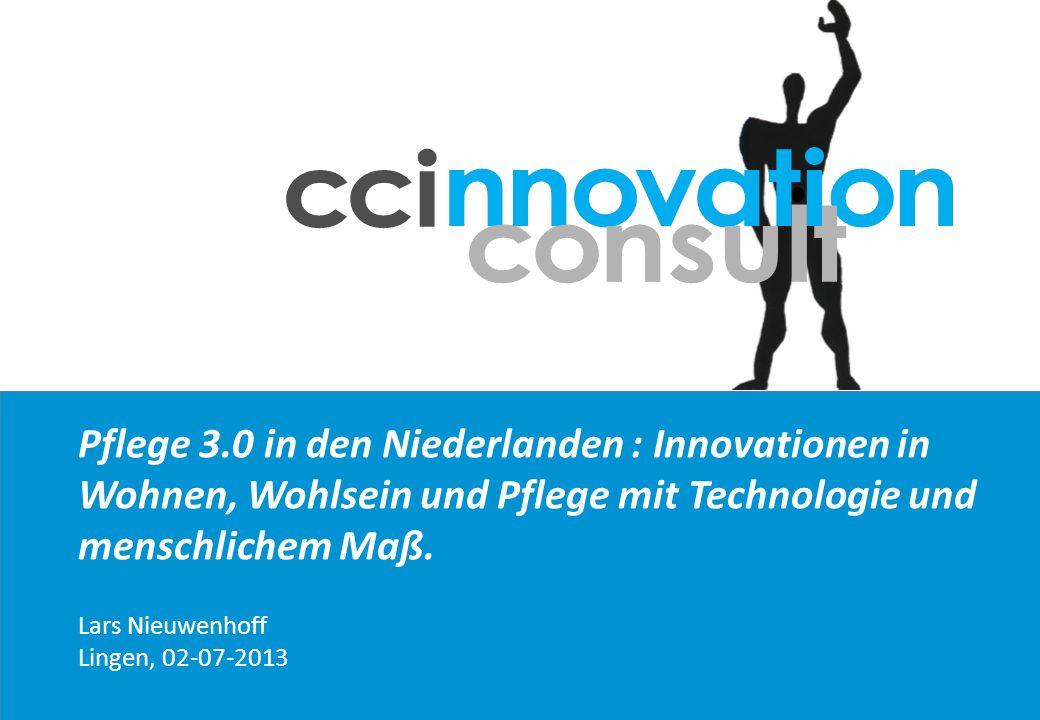 Pflege 3.0 in den Niederlanden : Innovationen in Wohnen, Wohlsein und Pflege mit Technologie und menschlichem Maß. Lars Nieuwenhoff Lingen, 02-07-2013