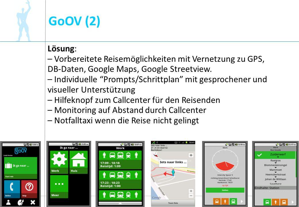 GoOV (2) 11 Lösung: – Vorbereitete Reisemöglichkeiten mit Vernetzung zu GPS, DB-Daten, Google Maps, Google Streetview. – Individuelle Prompts/Schrittp