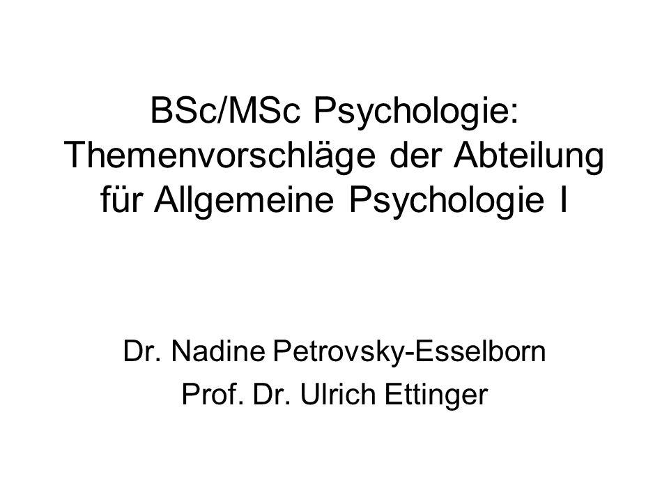 BSc/MSc Psychologie: Themenvorschläge der Abteilung für Allgemeine Psychologie I Dr. Nadine Petrovsky-Esselborn Prof. Dr. Ulrich Ettinger