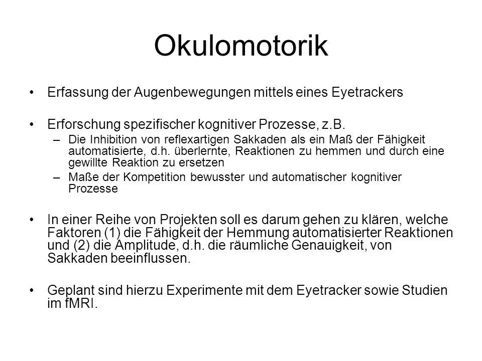 Okulomotorik Erfassung der Augenbewegungen mittels eines Eyetrackers Erforschung spezifischer kognitiver Prozesse, z.B. –Die Inhibition von reflexarti