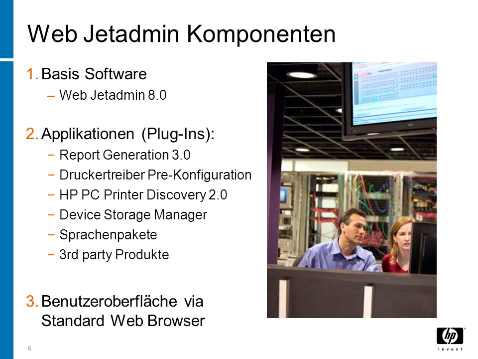 6 Web Jetadmin Komponenten 1.Basis Software –Web Jetadmin Applikationen (Plug-Ins): Report Generation 3.0 Druckertreiber Pre-Konfiguration HP PC Printer Discovery 2.0 Device Storage Manager Sprachenpakete 3rd party Produkte 3.Benutzeroberfläche via Standard Web Browser