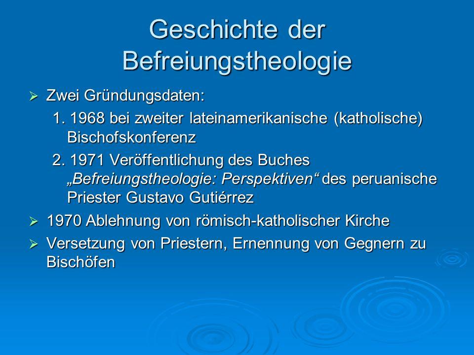 Geschichte der Befreiungstheologie Zwei Gründungsdaten: Zwei Gründungsdaten: 1. 1968 bei zweiter lateinamerikanische (katholische) Bischofskonferenz 2