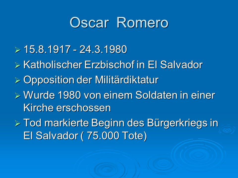 Oscar Romero 15.8.1917 - 24.3.1980 15.8.1917 - 24.3.1980 Katholischer Erzbischof in El Salvador Katholischer Erzbischof in El Salvador Opposition der