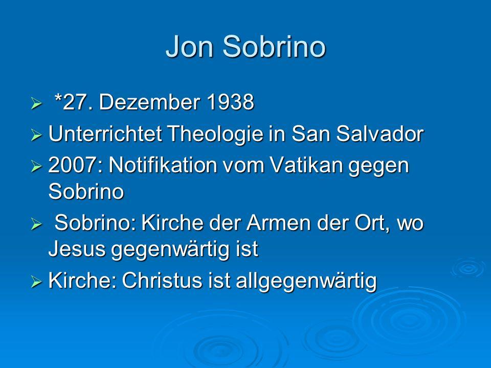 Jon Sobrino *27. Dezember 1938 *27. Dezember 1938 Unterrichtet Theologie in San Salvador Unterrichtet Theologie in San Salvador 2007: Notifikation vom