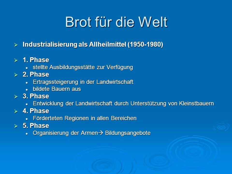 Brot für die Welt Industrialisierung als Allheilmittel (1950-1980) Industrialisierung als Allheilmittel (1950-1980) 1. Phase 1. Phase stellte Ausbildu