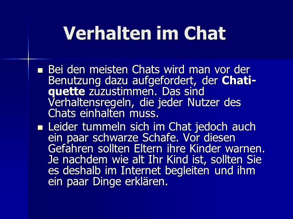 Verhalten im Chat Verhalten im Chat Bei den meisten Chats wird man vor der Benutzung dazu aufgefordert, der Chati- quette zuzustimmen. Das sind Verhal