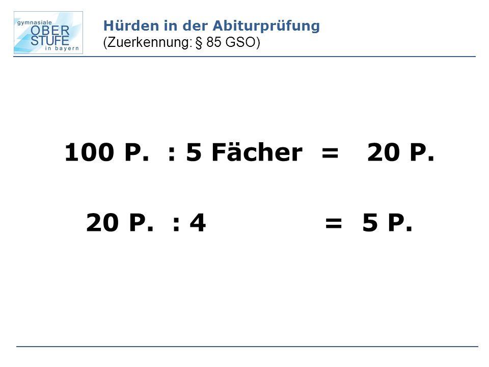 100 P. : 5 Fächer = 20 P. 20 P. : 4 = 5 P. Hürden in der Abiturprüfung (Zuerkennung: § 85 GSO)