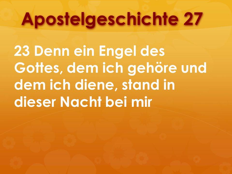 Apostelgeschichte 27 23 Denn ein Engel des Gottes, dem ich gehöre und dem ich diene, stand in dieser Nacht bei mir