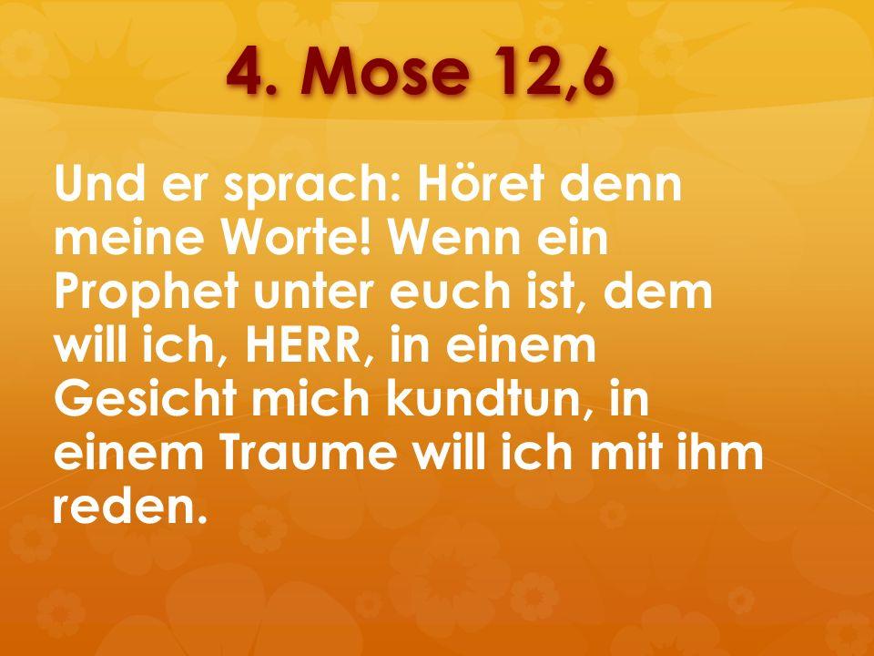 4. Mose 12,6 Und er sprach: Höret denn meine Worte! Wenn ein Prophet unter euch ist, dem will ich, HERR, in einem Gesicht mich kundtun, in einem Traum