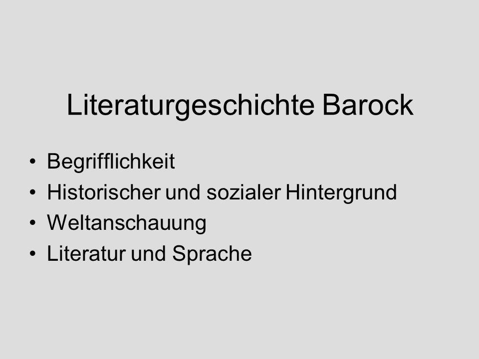 Literaturgeschichte Barock Begrifflichkeit Historischer und sozialer Hintergrund Weltanschauung Literatur und Sprache