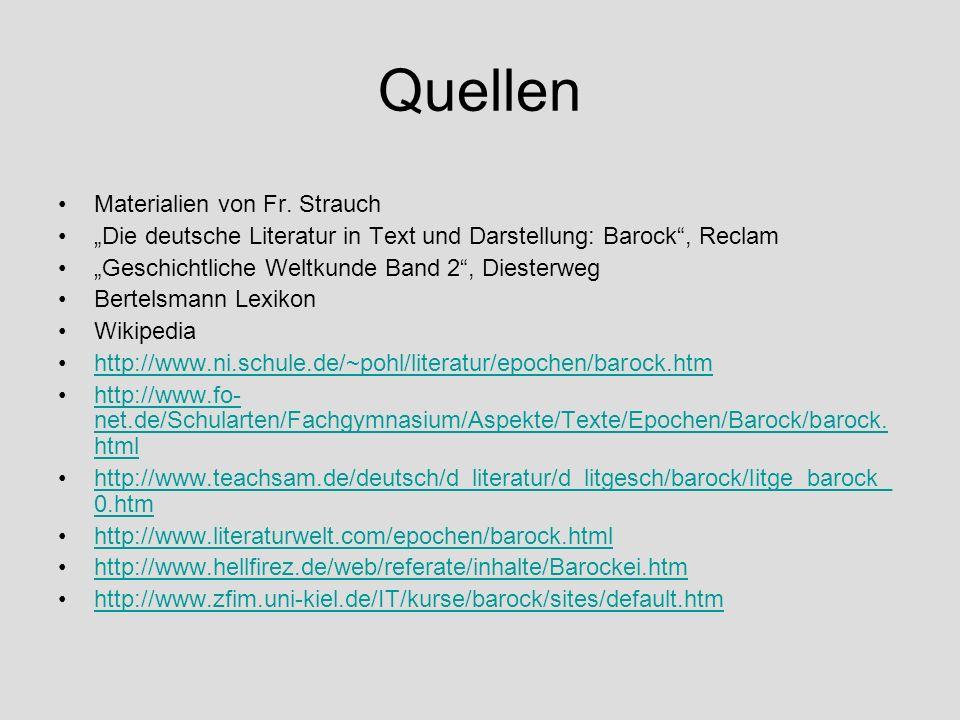 Quellen Materialien von Fr. Strauch Die deutsche Literatur in Text und Darstellung: Barock, Reclam Geschichtliche Weltkunde Band 2, Diesterweg Bertels