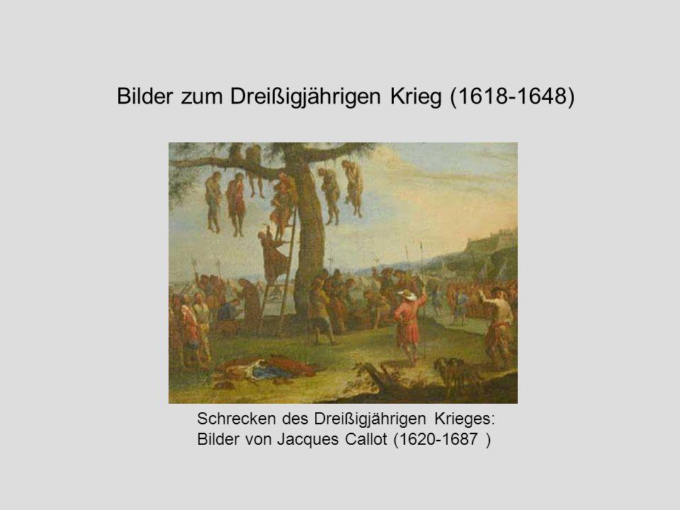 Bilder zum Dreißigjährigen Krieg (1618-1648) Schrecken des Dreißigjährigen Krieges: Bilder von Jacques Callot (1620-1687 )