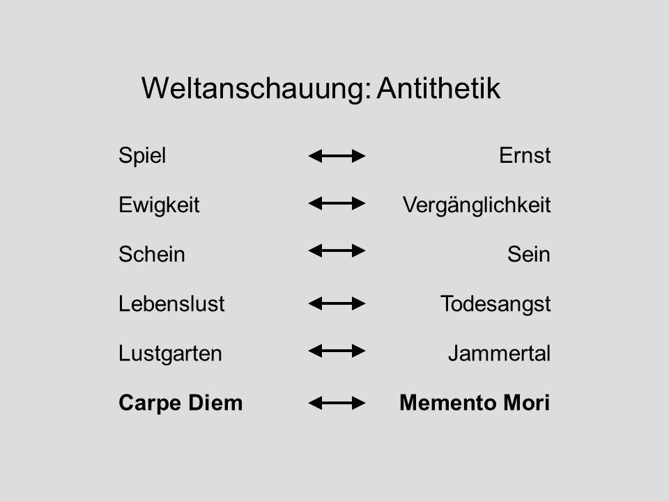 SpielErnst EwigkeitVergänglichkeit ScheinSein LebenslustTodesangst LustgartenJammertal Carpe DiemMemento Mori Weltanschauung: Antithetik