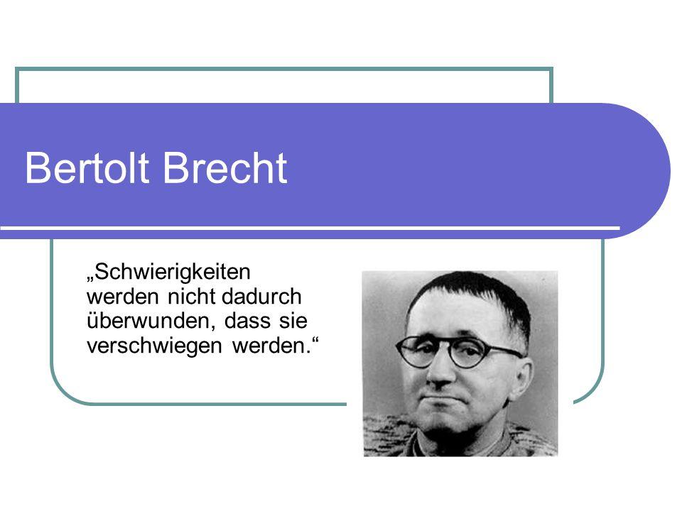 Bertolt Brecht Schwierigkeiten werden nicht dadurch überwunden, dass sie verschwiegen werden.