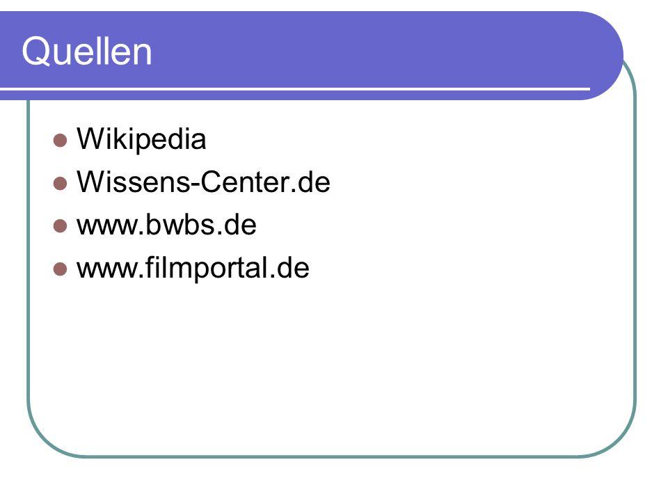 Quellen Wikipedia Wissens-Center.de www.bwbs.de www.filmportal.de
