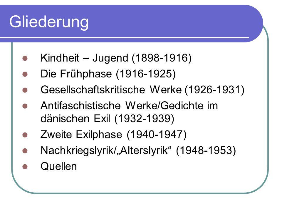 Gliederung Kindheit – Jugend (1898-1916) Die Frühphase (1916-1925) Gesellschaftskritische Werke (1926-1931) Antifaschistische Werke/Gedichte im dänisc