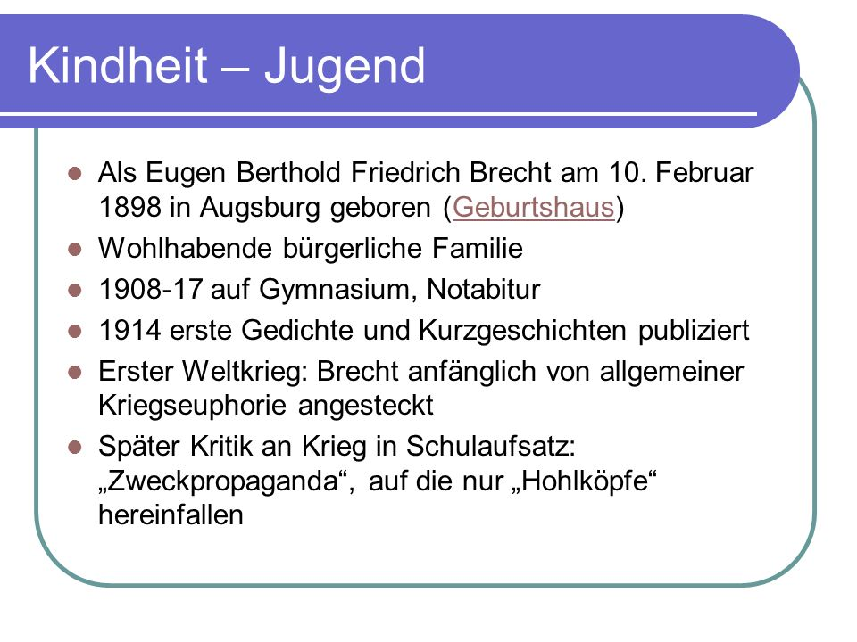 Kindheit – Jugend Als Eugen Berthold Friedrich Brecht am 10. Februar 1898 in Augsburg geboren (Geburtshaus)Geburtshaus Wohlhabende bürgerliche Familie