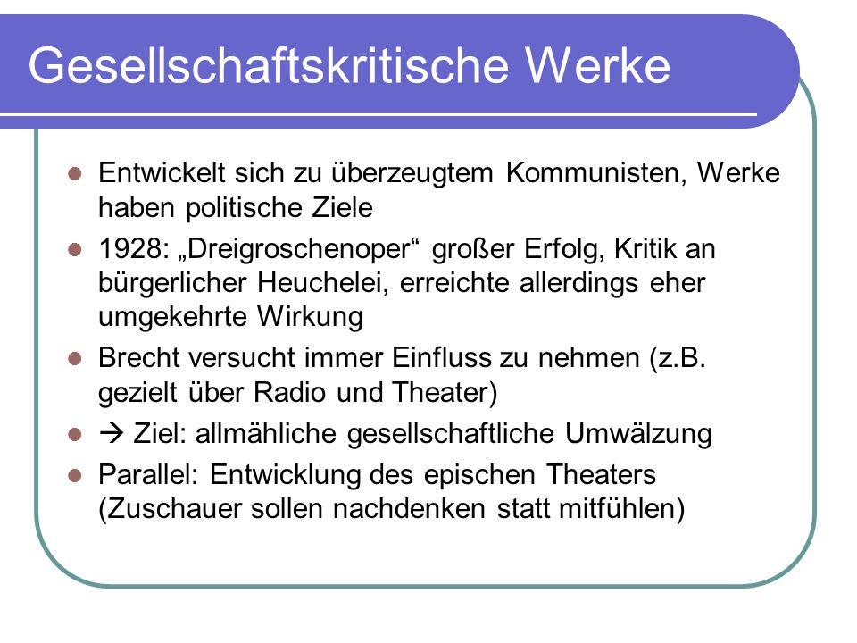 Gesellschaftskritische Werke Entwickelt sich zu überzeugtem Kommunisten, Werke haben politische Ziele 1928: Dreigroschenoper großer Erfolg, Kritik an