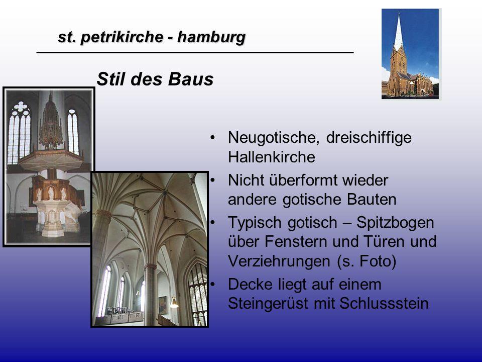 st. petrikirche - hamburg Stil des Baus Neugotische, dreischiffige Hallenkirche Nicht überformt wieder andere gotische Bauten Typisch gotisch – Spitzb