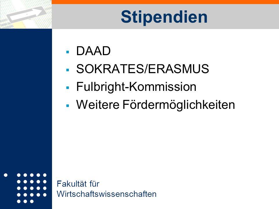 Fakultät für Wirtschaftswissenschaften Stipendien DAAD SOKRATES/ERASMUS Fulbright-Kommission Weitere Fördermöglichkeiten