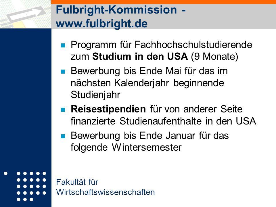 Fakultät für Wirtschaftswissenschaften Fulbright-Kommission - www.fulbright.de n Programm für Fachhochschulstudierende zum Studium in den USA (9 Monat