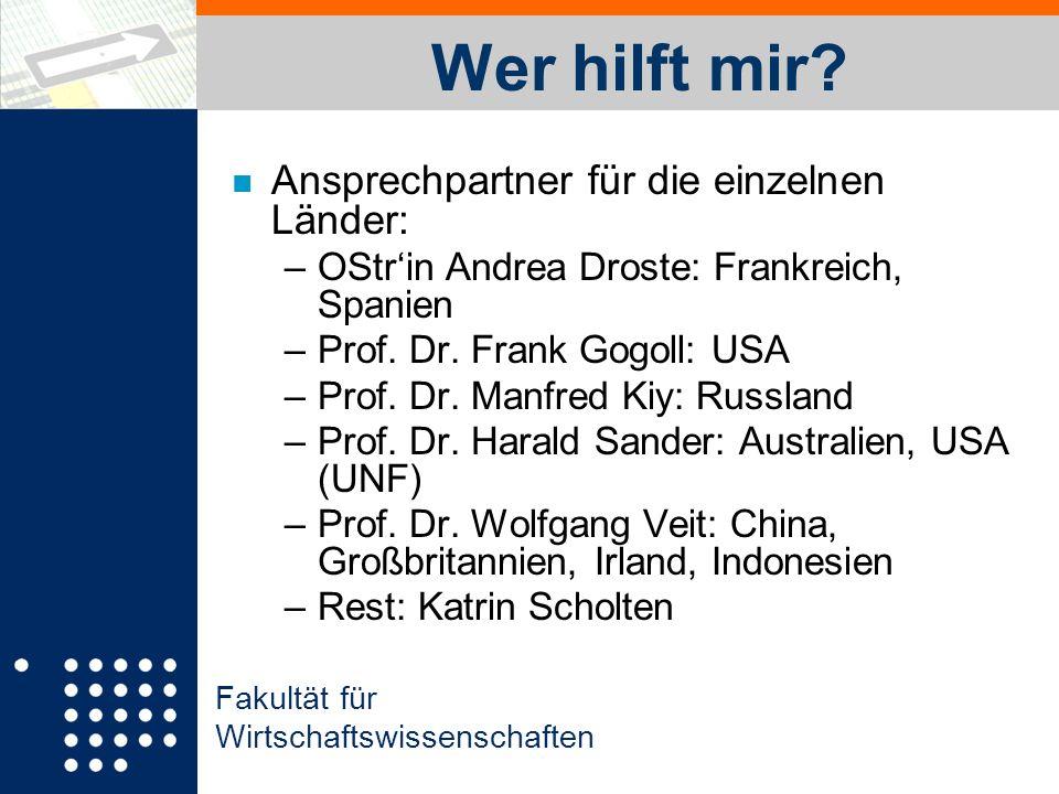 Fakultät für Wirtschaftswissenschaften Wer hilft mir? n Ansprechpartner für die einzelnen Länder: –OStrin Andrea Droste: Frankreich, Spanien –Prof. Dr
