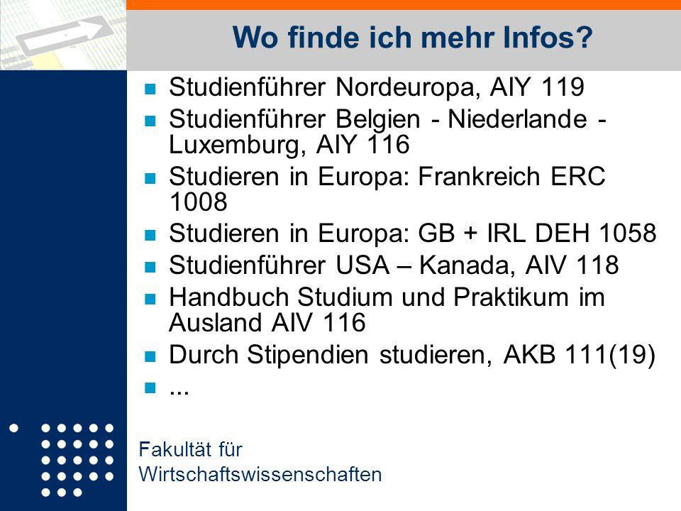 Fakultät für Wirtschaftswissenschaften Wo finde ich mehr Infos? n Studienführer Nordeuropa, AIY 119 n Studienführer Belgien - Niederlande - Luxemburg,