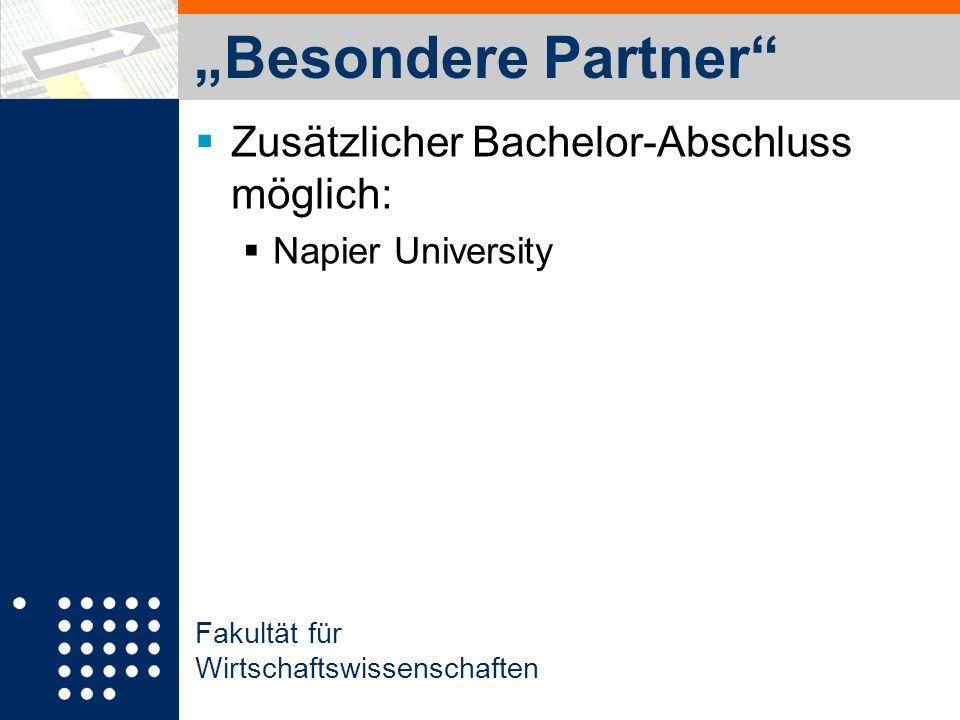 Fakultät für Wirtschaftswissenschaften Besondere Partner Zusätzlicher Bachelor-Abschluss möglich: Napier University