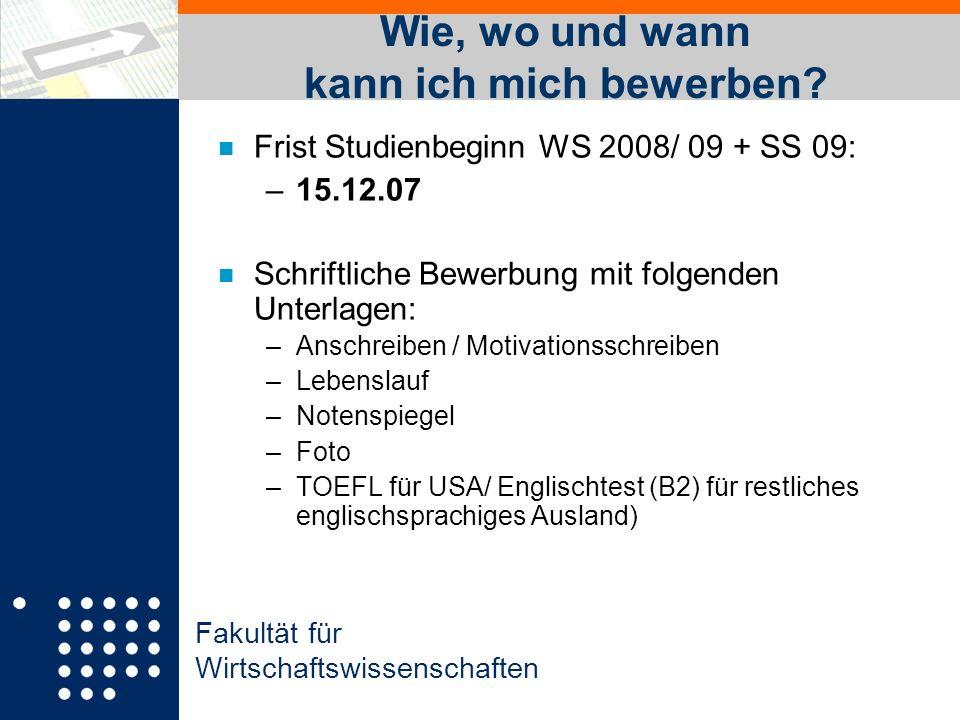 Fakultät für Wirtschaftswissenschaften Wie, wo und wann kann ich mich bewerben? n Frist Studienbeginn WS 2008/ 09 + SS 09: –15.12.07 n Schriftliche Be