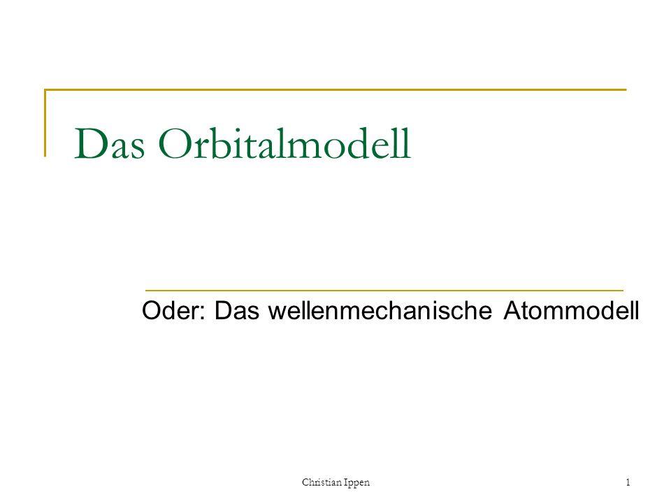 Christian Ippen1 Das Orbitalmodell Oder: Das wellenmechanische Atommodell