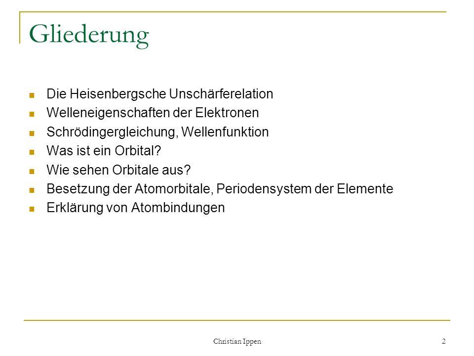 Christian Ippen 2 Gliederung Die Heisenbergsche Unschärferelation Welleneigenschaften der Elektronen Schrödingergleichung, Wellenfunktion Was ist ein