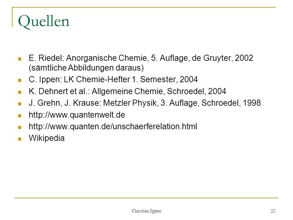 Christian Ippen 22 Quellen E. Riedel: Anorganische Chemie, 5. Auflage, de Gruyter, 2002 (sämtliche Abbildungen daraus) C. Ippen: LK Chemie-Hefter 1. S